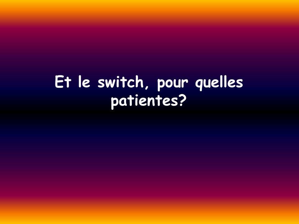 Et le switch, pour quelles patientes?