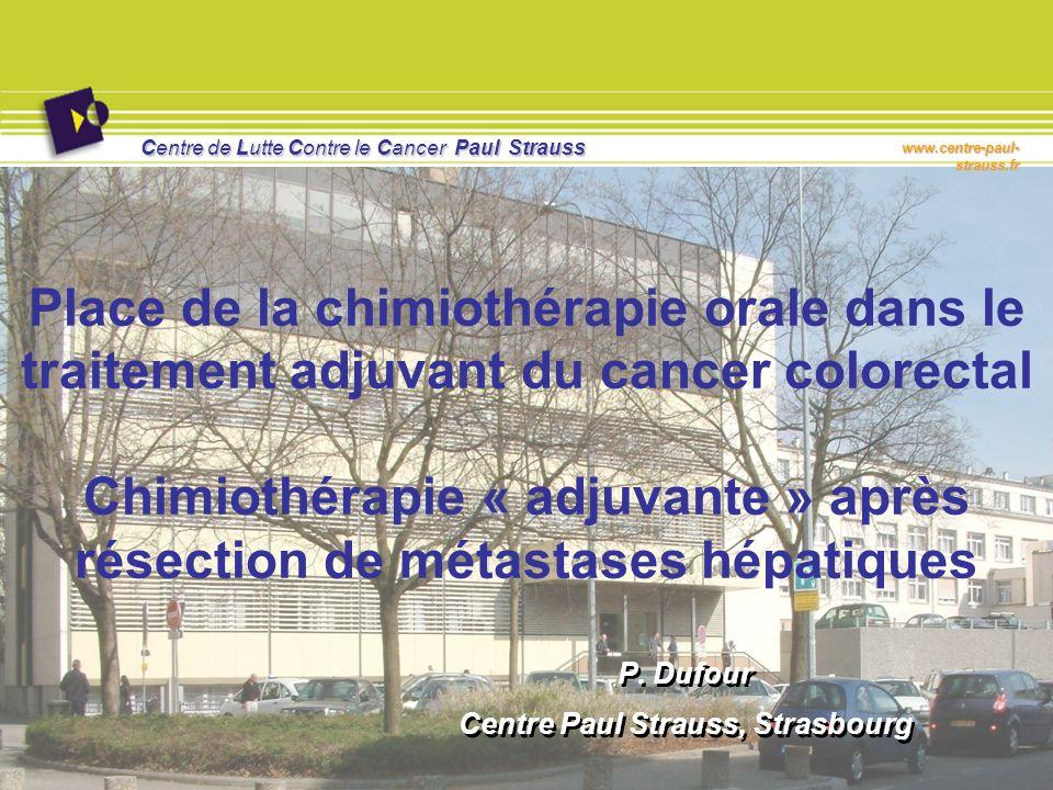 Centre de Lutte Contre le Cancer Paul Strauss www.centre-paul- strauss.fr Place de la chimiothérapie orale dans le traitement adjuvant du cancer color