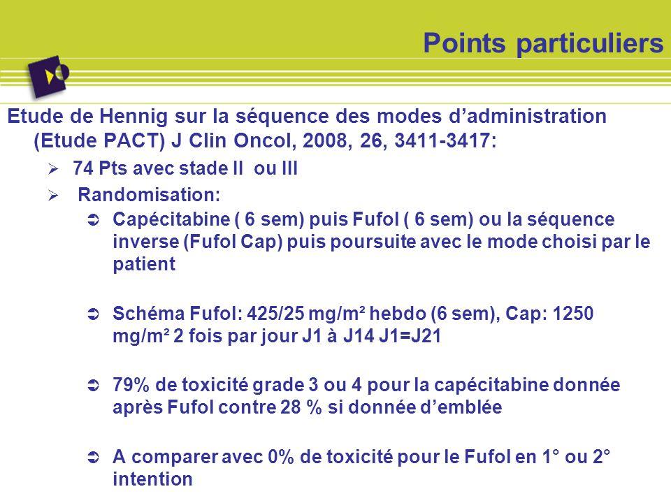 Points particuliers Etude de Hennig sur la séquence des modes dadministration (Etude PACT) J Clin Oncol, 2008, 26, 3411-3417: 74 Pts avec stade II ou
