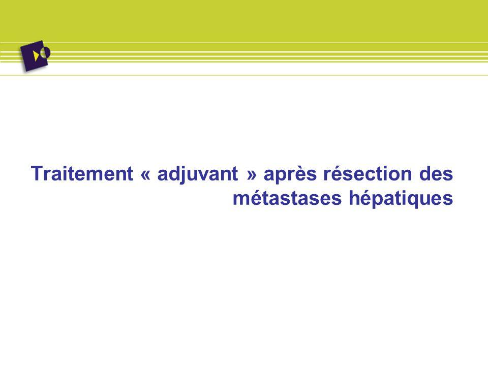Traitement « adjuvant » après résection des métastases hépatiques
