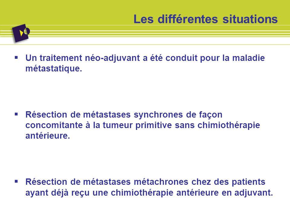 Les différentes situations Un traitement néo-adjuvant a été conduit pour la maladie métastatique. Résection de métastases synchrones de façon concomit