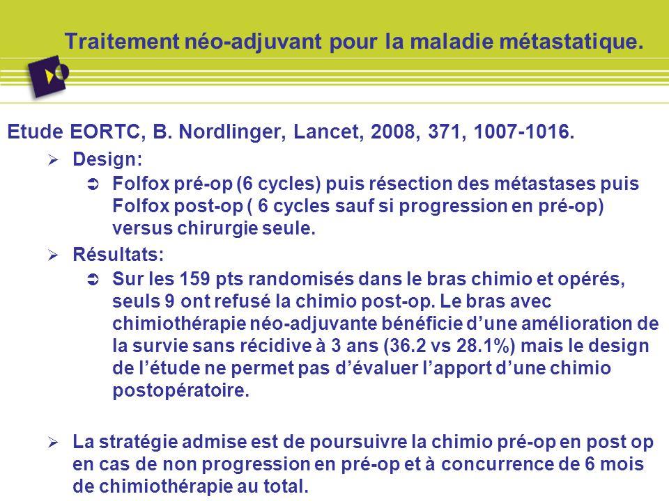 Traitement néo-adjuvant pour la maladie métastatique. Etude EORTC, B. Nordlinger, Lancet, 2008, 371, 1007-1016. Design: Folfox pré-op (6 cycles) puis