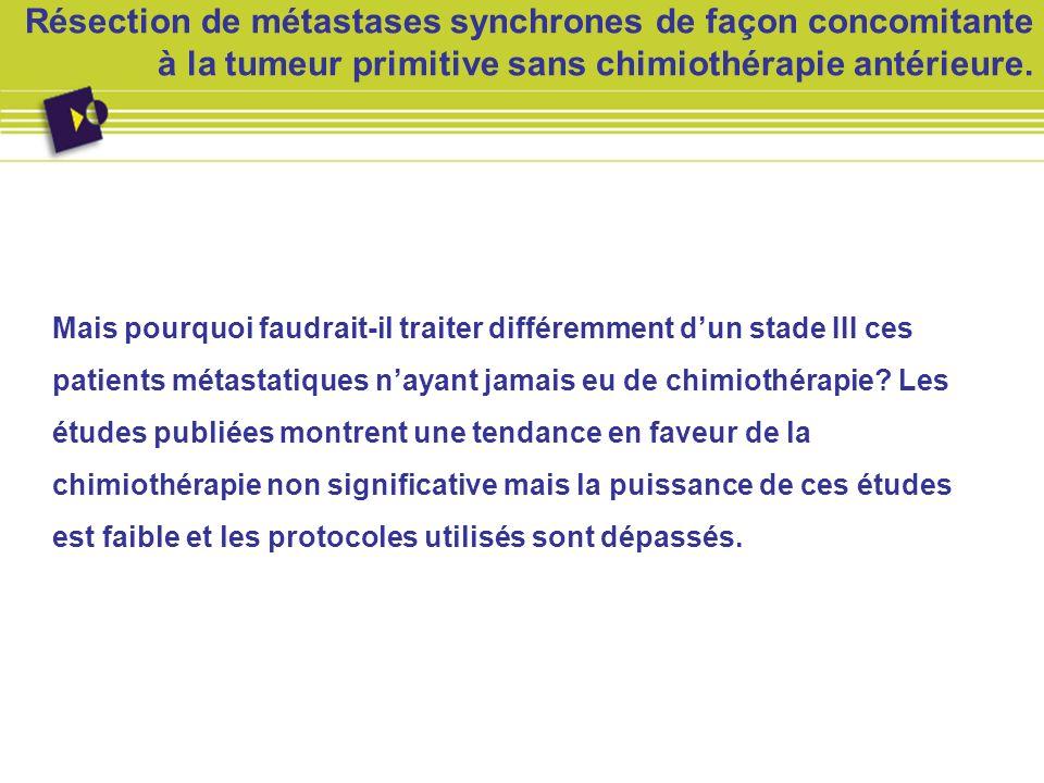 Résection de métastases synchrones de façon concomitante à la tumeur primitive sans chimiothérapie antérieure. Mais pourquoi faudrait-il traiter diffé