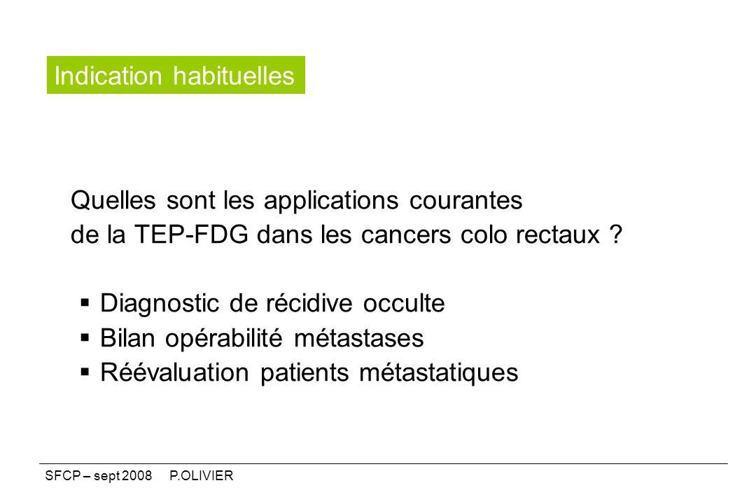 Quelles sont les applications courantes de la TEP-FDG dans les cancers colo rectaux ? Diagnostic de récidive occulte Bilan opérabilité métastases Réév