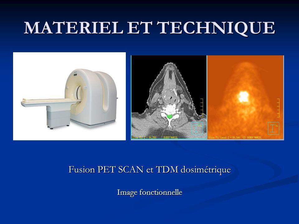 MATERIEL ET TECHNIQUE Fusion PET SCAN et TDM dosimétrique Image fonctionnelle
