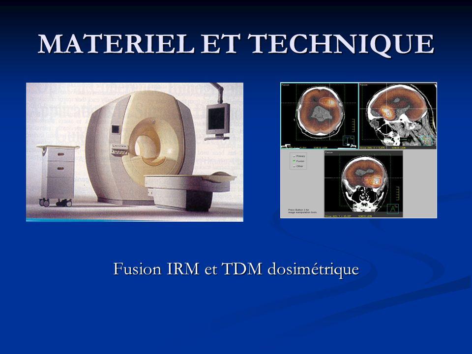 MATERIEL ET TECHNIQUE Fusion IRM et TDM dosimétrique