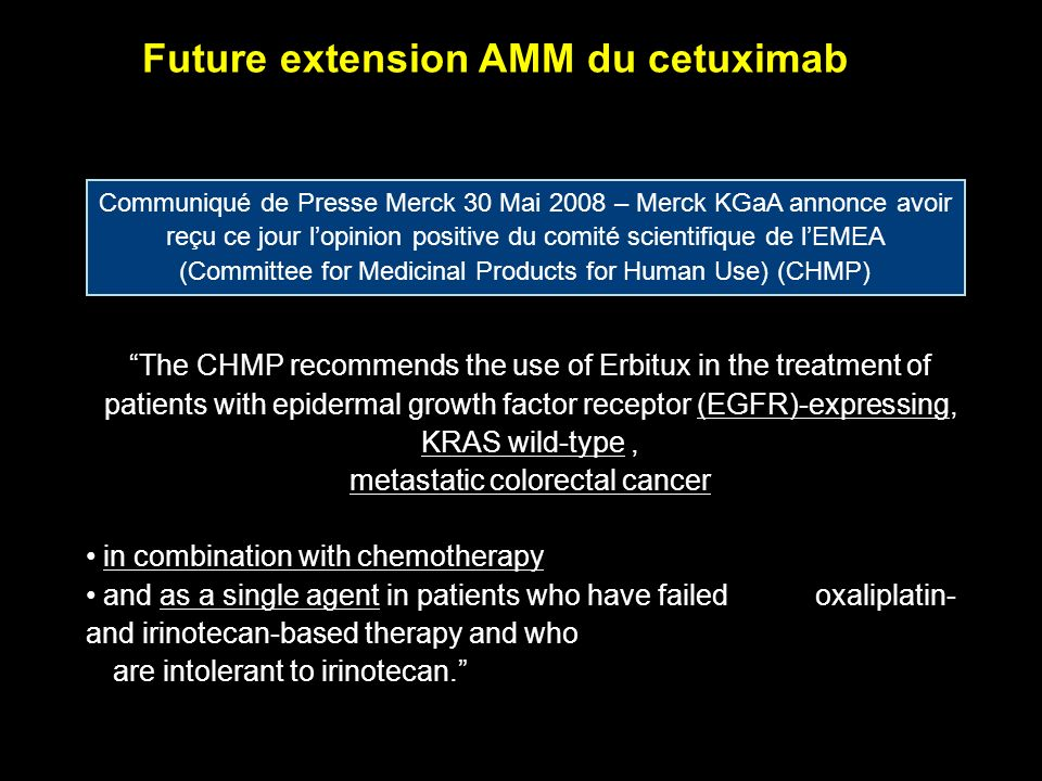The CHMP recommends the use of Erbitux in the treatment of patients with epidermal growth factor receptor (EGFR)-expressing, KRAS wild-type, metastati