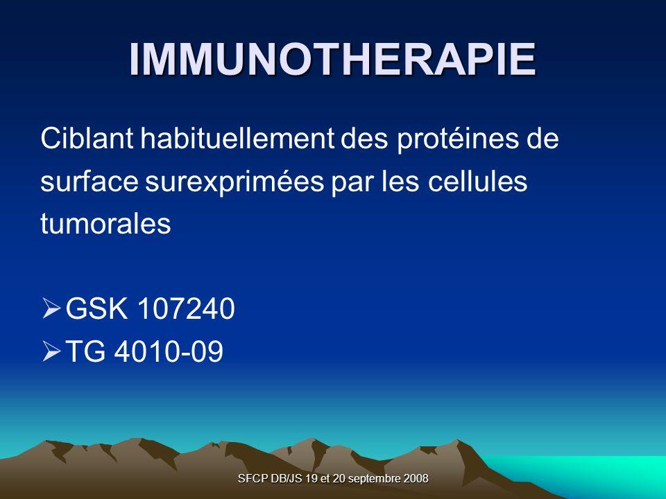 SFCP DB/JS 19 et 20 septembre 2008 IMMUNOTHERAPIE Ciblant habituellement des protéines de surface surexprimées par les cellules tumorales GSK 107240 T