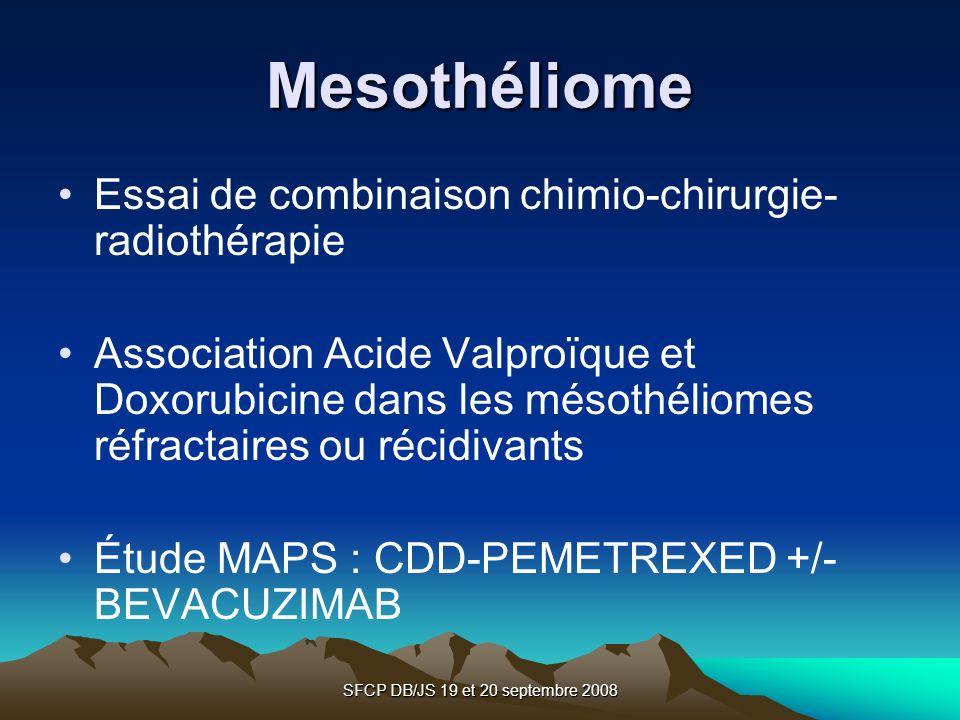 SFCP DB/JS 19 et 20 septembre 2008 Mesothéliome Essai de combinaison chimio-chirurgie- radiothérapie Association Acide Valproïque et Doxorubicine dans