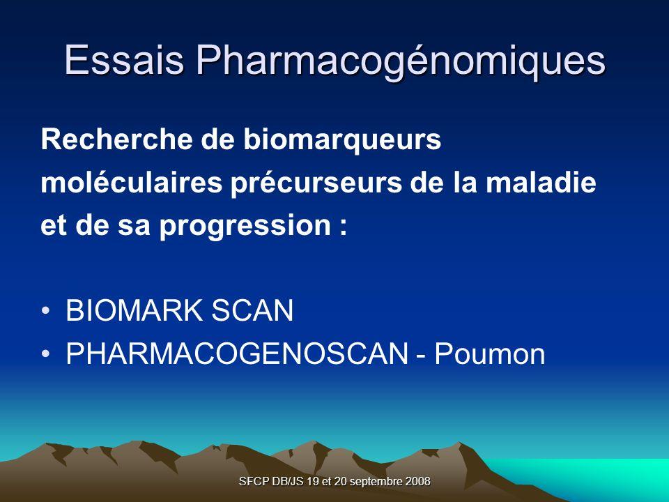 SFCP DB/JS 19 et 20 septembre 2008 Essais Pharmacogénomiques Recherche de biomarqueurs moléculaires précurseurs de la maladie et de sa progression : B