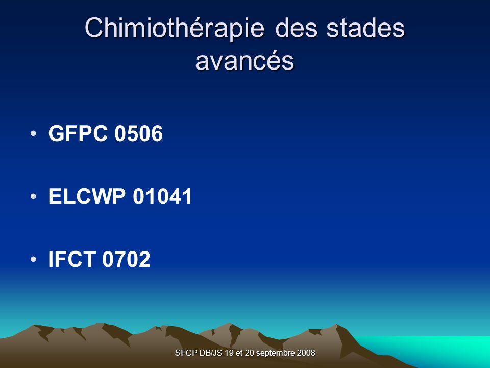 SFCP DB/JS 19 et 20 septembre 2008 Chimiothérapie des stades avancés GFPC 0506 ELCWP 01041 IFCT 0702