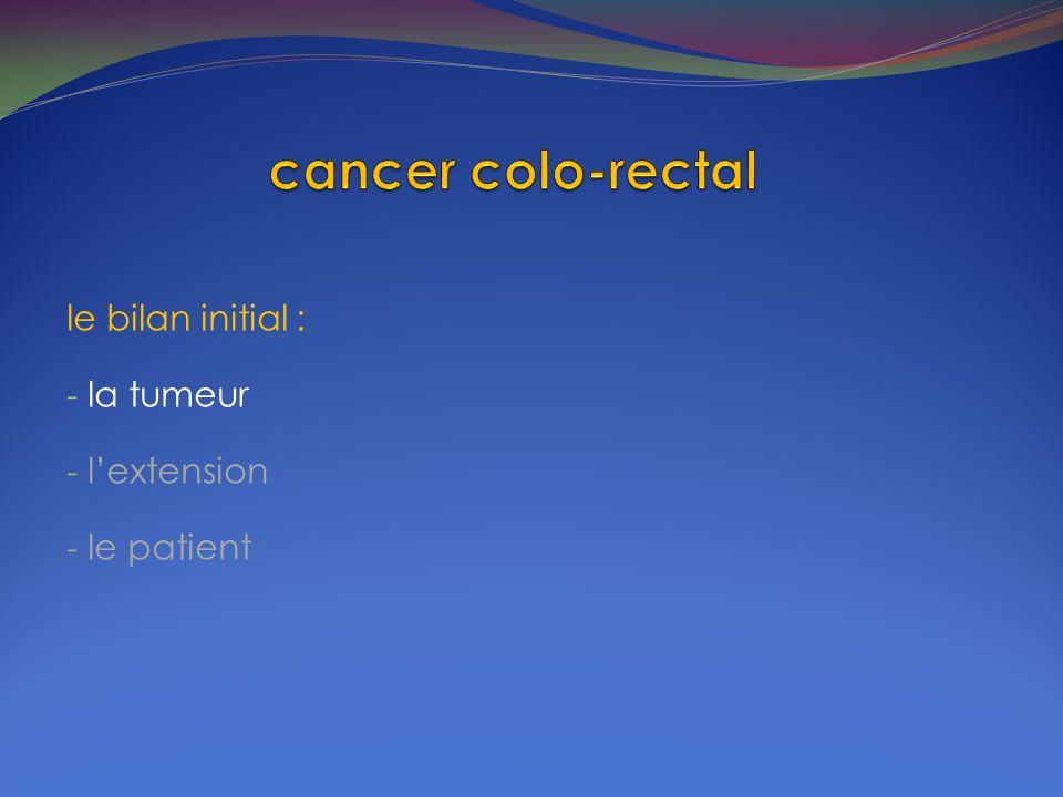évaluation de la tumeur : - lexamen clinique et linterrogatoire - lendoscopie - les alternatives à la coloscopie