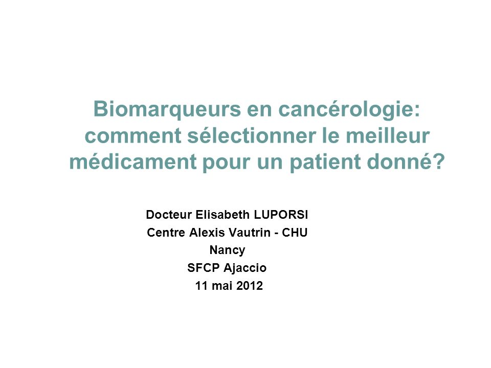 Biomarqueurs en cancérologie: comment sélectionner le meilleur médicament pour un patient donné.