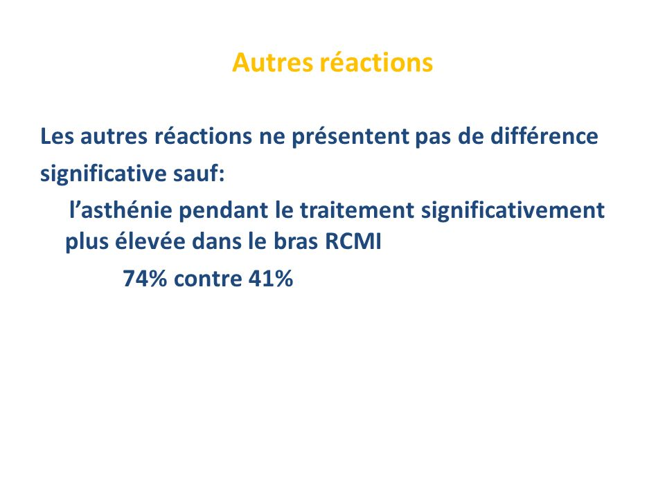 Autres réactions Les autres réactions ne présentent pas de différence significative sauf: lasthénie pendant le traitement significativement plus élevé