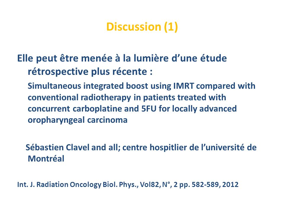 Discussion (1) Elle peut être menée à la lumière dune étude rétrospective plus récente : Simultaneous integrated boost using IMRT compared with conven