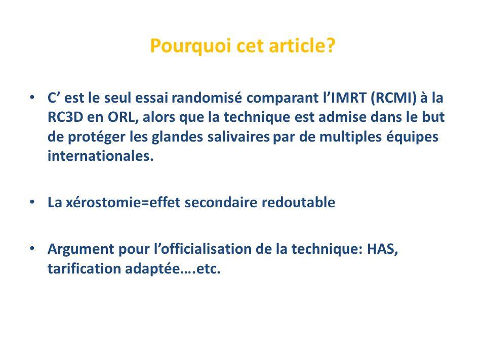 Pourquoi cet article? C est le seul essai randomisé comparant lIMRT (RCMI) à la RC3D en ORL, alors que la technique est admise dans le but de protéger