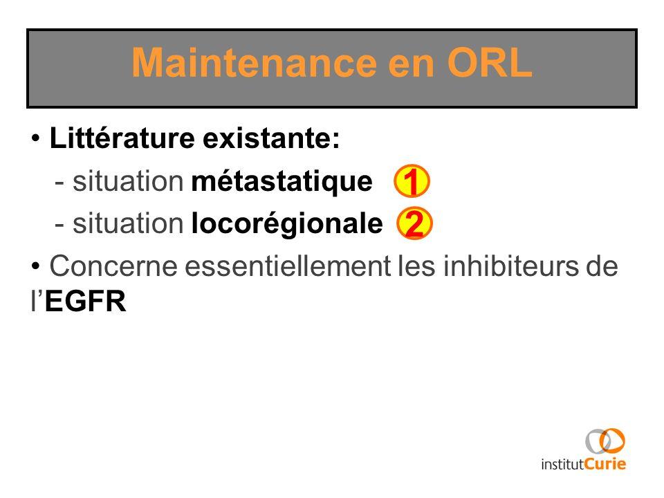 Littérature existante: - situation métastatique - situation locorégionale Concerne essentiellement les inhibiteurs de lEGFR Maintenance en ORL 1 2