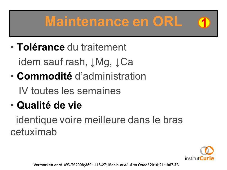Tolérance du traitement idem sauf rash, Mg, Ca Commodité dadministration IV toutes les semaines Qualité de vie identique voire meilleure dans le bras