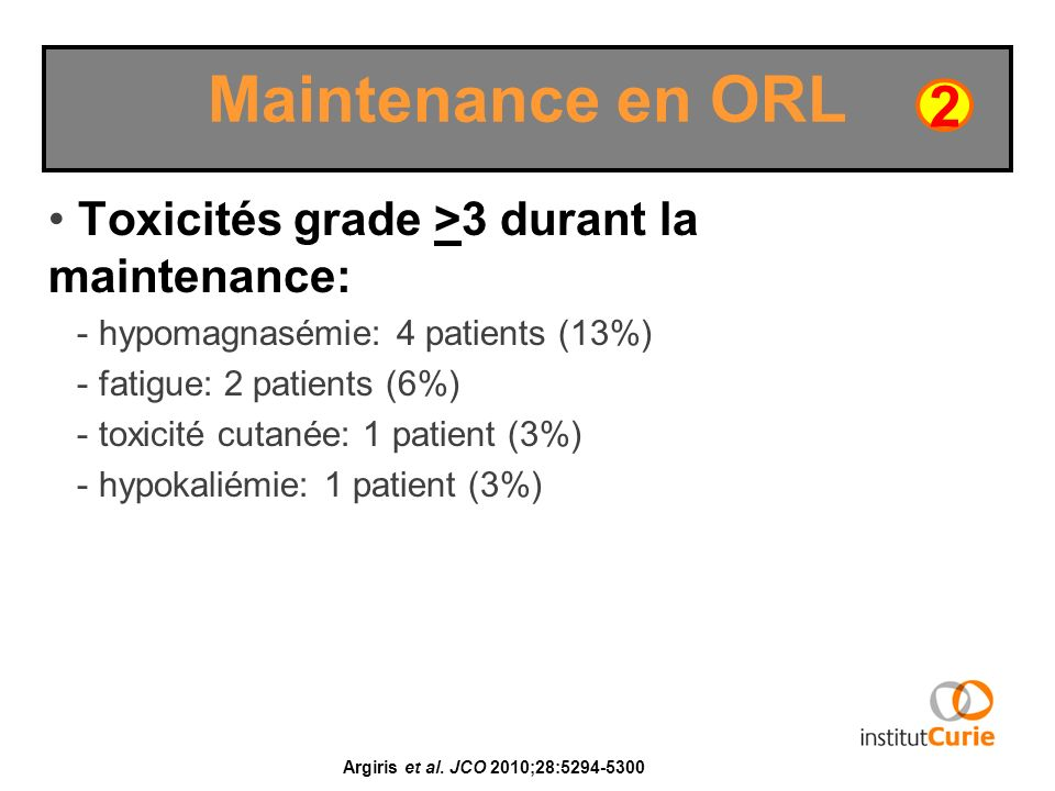Toxicités grade >3 durant la maintenance: - hypomagnasémie: 4 patients (13%) - fatigue: 2 patients (6%) - toxicité cutanée: 1 patient (3%) - hypokalié