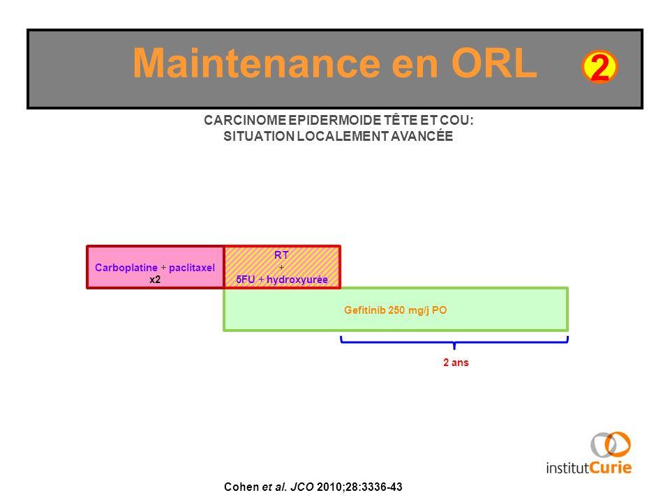 Maintenance en ORL 2 Cohen et al. JCO 2010;28:3336-43 Gefitinib 250 mg/j PO CARCINOME EPIDERMOIDE TÊTE ET COU: SITUATION LOCALEMENT AVANCÉE RT + 5FU +