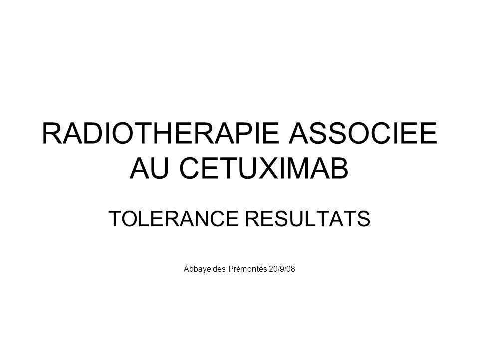 RADIOTHERAPIE ASSOCIEE AU CETUXIMAB TOLERANCE RESULTATS Abbaye des Prémontés 20/9/08
