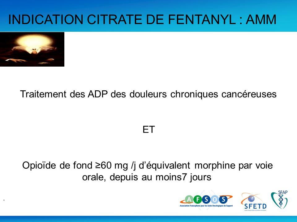 Traitement des ADP des douleurs chroniques cancéreuses ET Opioïde de fond 60 mg /j déquivalent morphine par voie orale, depuis au moins7 jours. INDICA