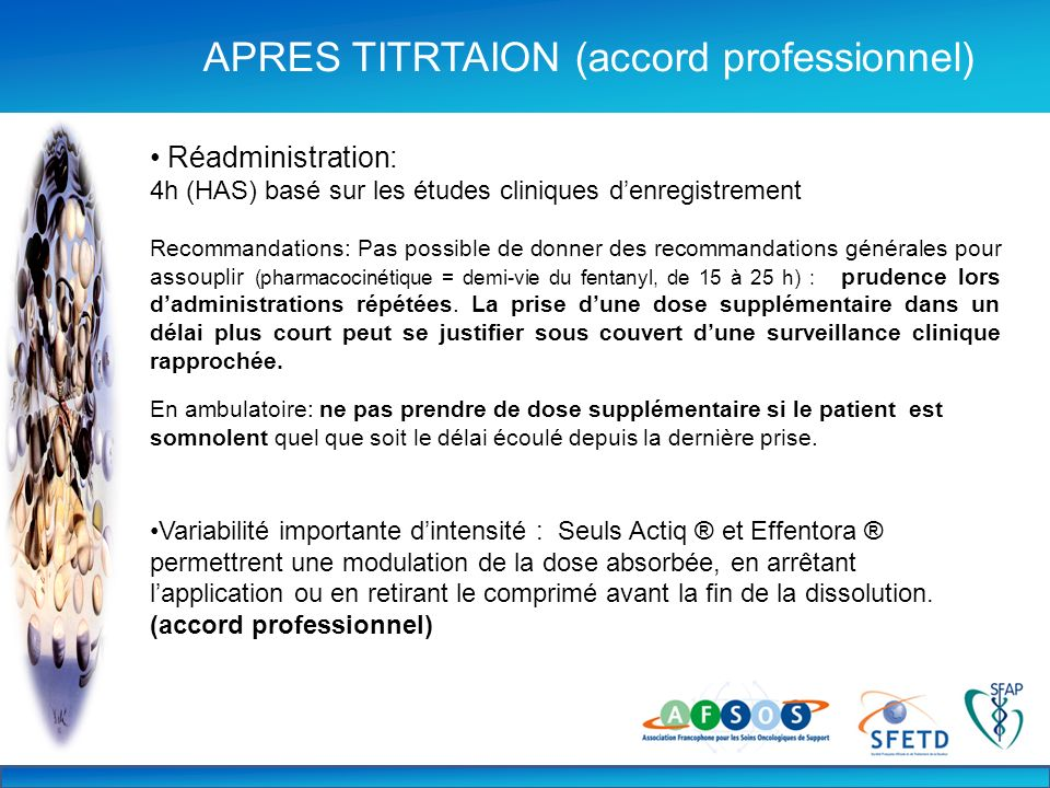 Réadministration: 4h (HAS) basé sur les études cliniques denregistrement Recommandations: Pas possible de donner des recommandations générales pour as