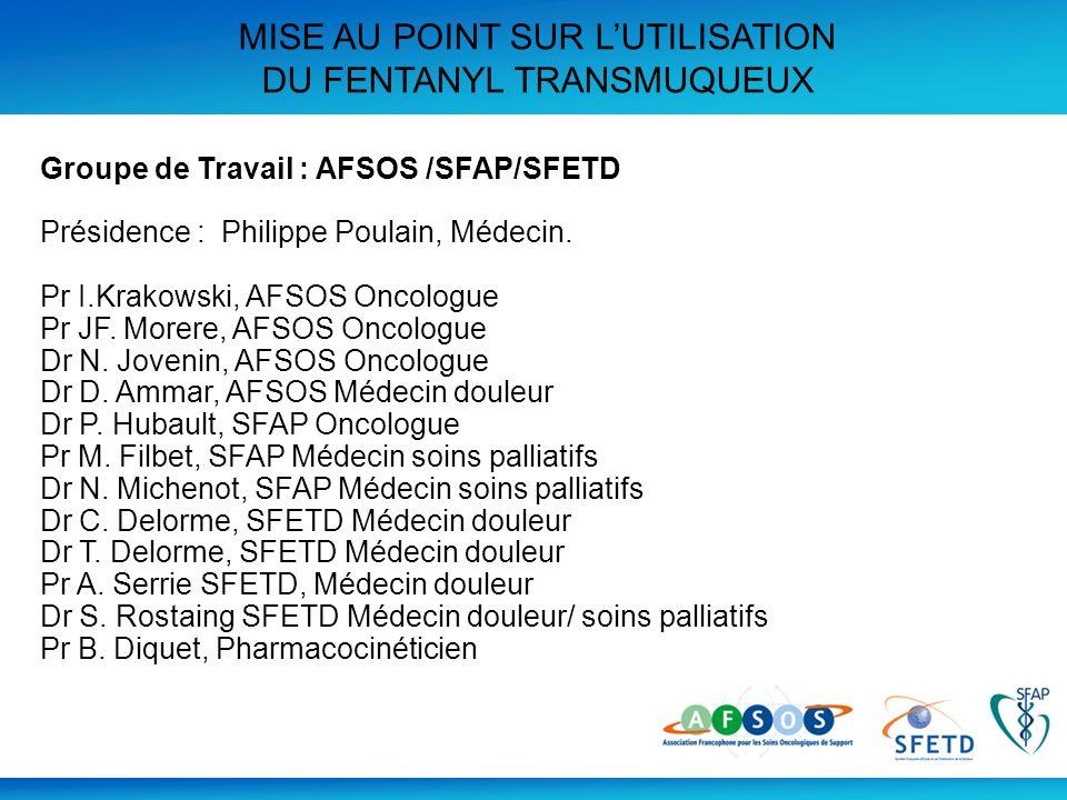 Groupe de Travail : AFSOS /SFAP/SFETD Présidence : Philippe Poulain, Médecin. Pr I.Krakowski, AFSOS Oncologue Pr JF. Morere, AFSOS Oncologue Dr N. Jov