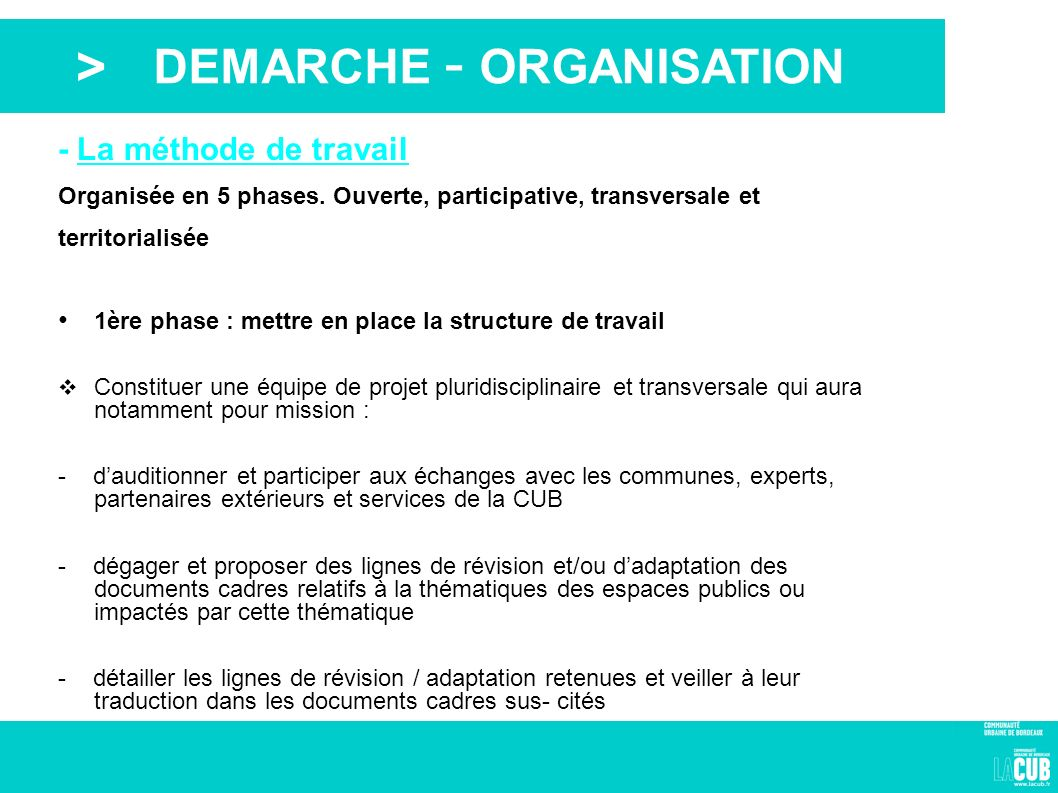> DEMARCHE - ORGANISATION - La méthode de travail Organisée en 5 phases. Ouverte, participative, transversale et territorialisée 1ère phase : mettre e