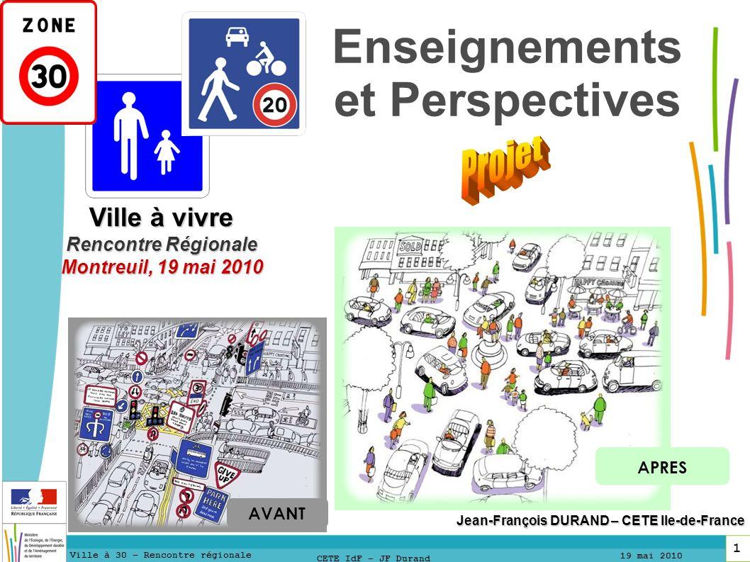 12 1212 Ville à 30 – Rencontre régionale 19 mai 2010 12 CETE IdF – JF Durand La ville à 30 N est pas seulement une réponse en terme : de sécurité, de qualité de vie et d environnement mais également en terme : de santé publique, au travers du développement des modes actifs.