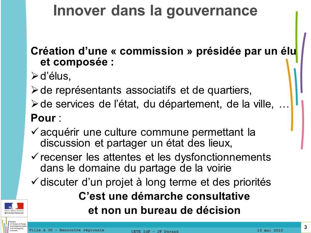 4 4 Ville à 30 – Rencontre régionale 19 mai 2010 4 CETE IdF – JF Durand Innover dans la gouvernance Comment .
