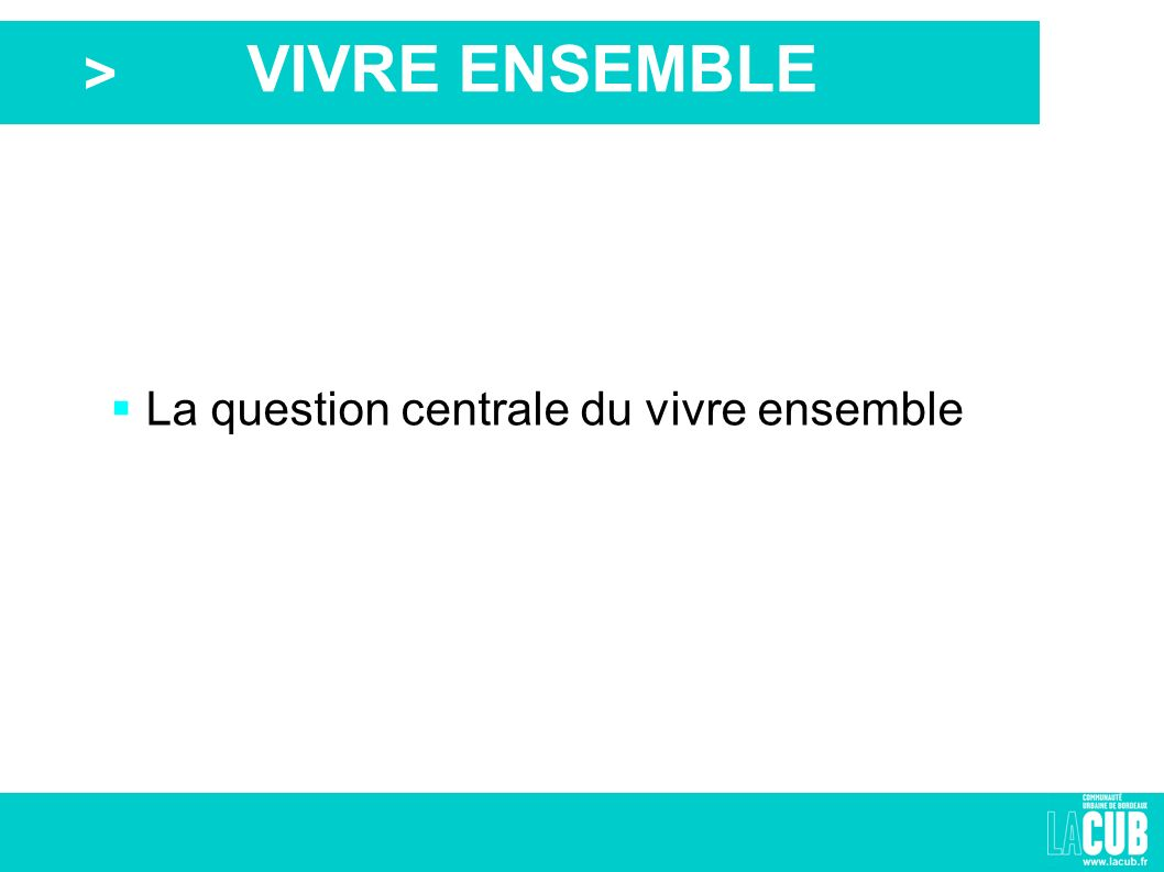 > VIVRE ENSEMBLE La question centrale du vivre ensemble