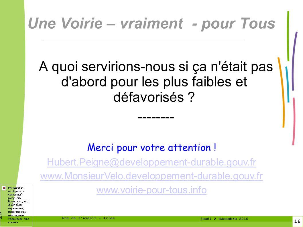 16 16 Rue de l Avenir - Arles jeudi 2 décembre 2010 Une Voirie – vraiment - pour Tous A quoi servirions-nous si ça n était pas d abord pour les plus faibles et défavorisés .
