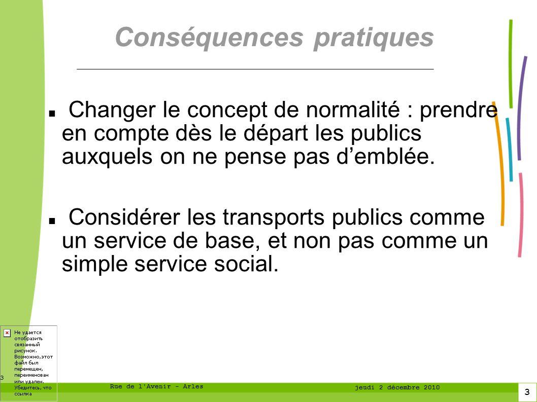 4 4 Rue de l Avenir - Arles jeudi 2 décembre 2010 Le concept de normalité La voie publique est destinée au public, à TOUS les publics Penser à tous permet deffectuer des aménagements profitables à tous