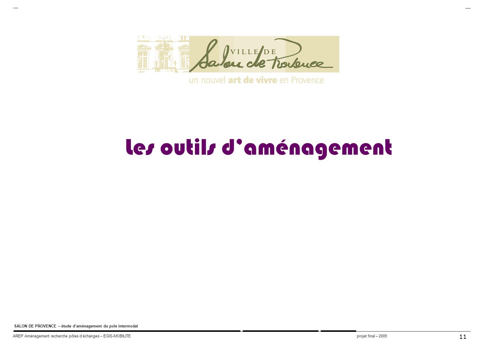 11 SALON DE PROVENCE – étude daménagement du pole intermodal AREP Aménagement recherche pôles déchanges – EGIS-MOBILITE projet final – 2009 Les outils