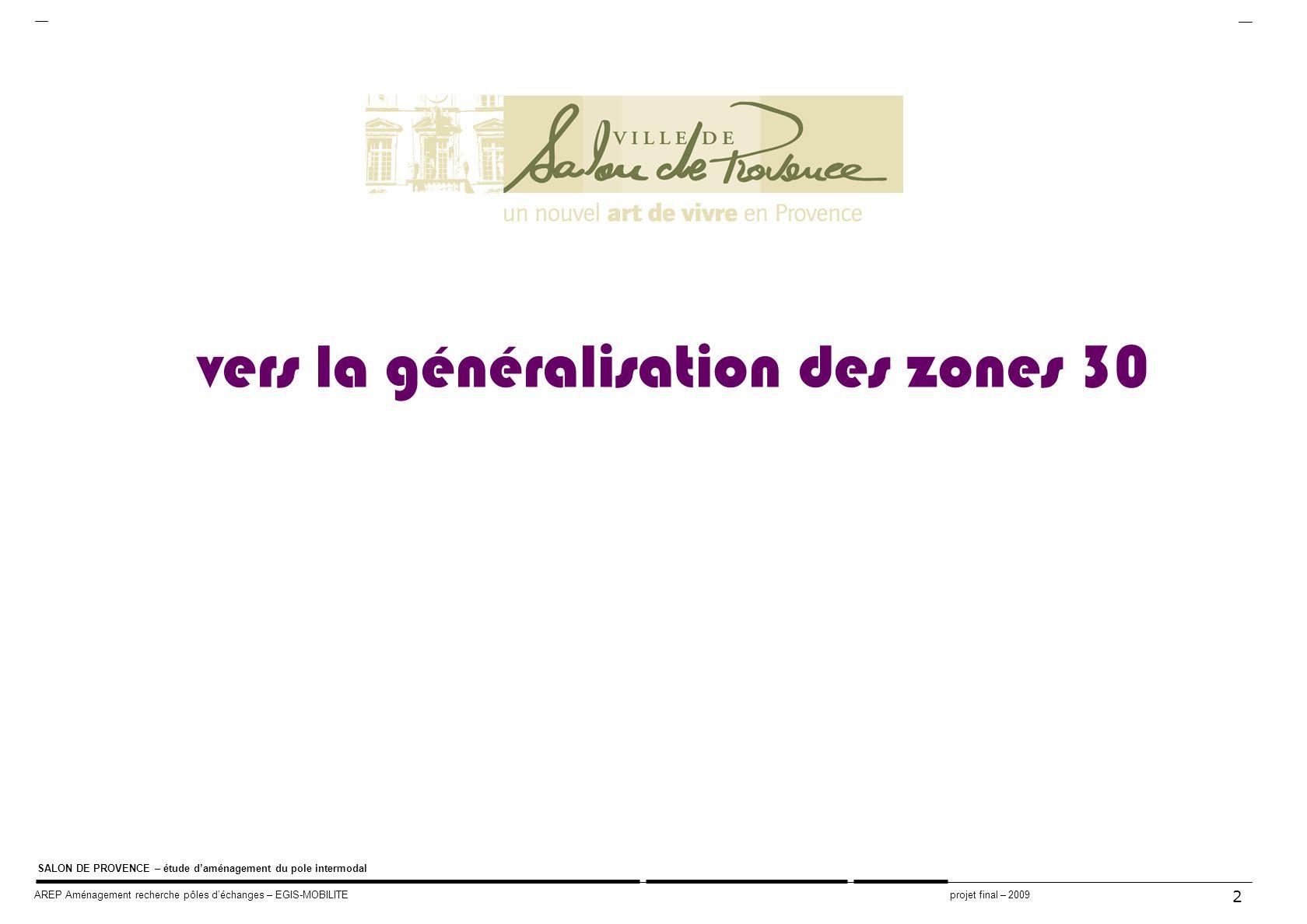 2 SALON DE PROVENCE – étude daménagement du pole intermodal AREP Aménagement recherche pôles déchanges – EGIS-MOBILITE projet final – 2009 vers la gén