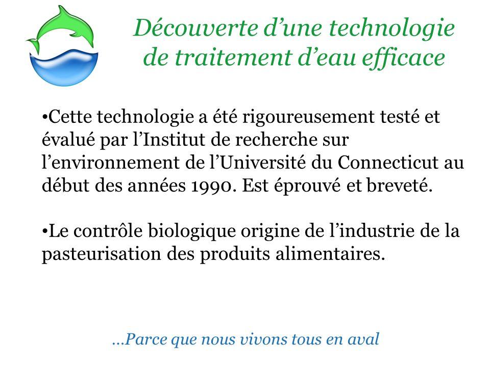 Découverte dune technologie de traitement deau efficace Cette technologie a été rigoureusement testé et évalué par lInstitut de recherche sur lenvironnement de lUniversité du Connecticut au début des années 1990.