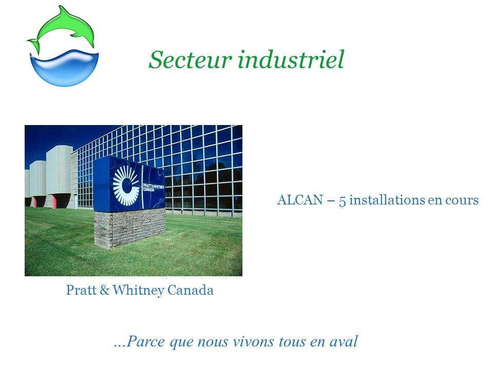 Pratt & Whitney Canada Secteur industriel …Parce que nous vivons tous en aval ALCAN – 5 installations en cours