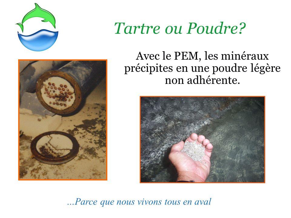 Tartre ou Poudre? Avec le PEM, les minéraux précipites en une poudre légère non adhérente. …Parce que nous vivons tous en aval