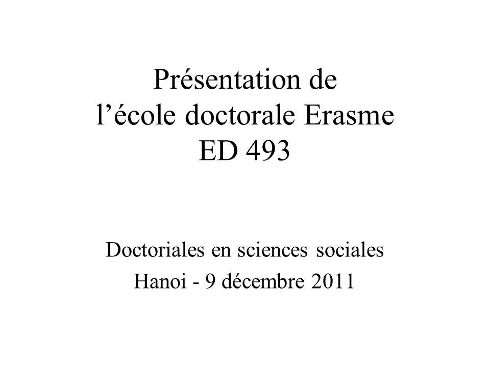 Présentation de lécole doctorale Erasme ED 493 Doctoriales en sciences sociales Hanoi - 9 décembre 2011
