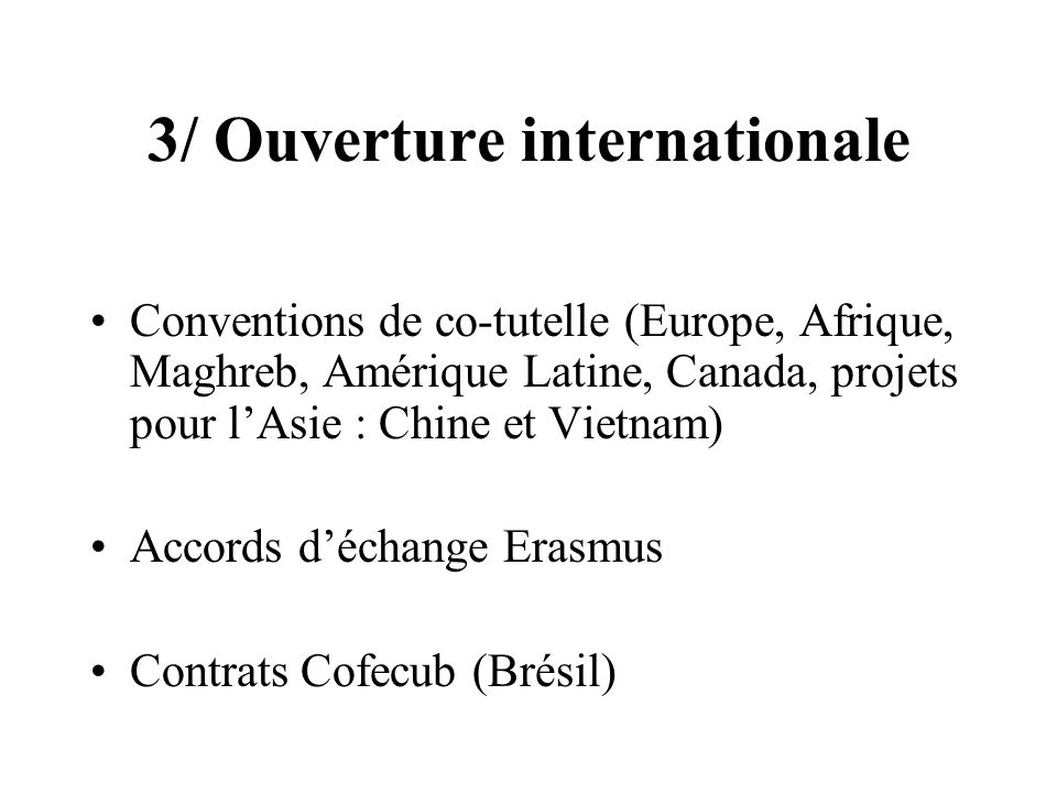 3/ Ouverture internationale Conventions de co-tutelle (Europe, Afrique, Maghreb, Amérique Latine, Canada, projets pour lAsie : Chine et Vietnam) Accor