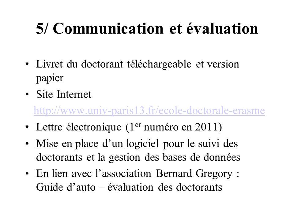 5/ Communication et évaluation Livret du doctorant téléchargeable et version papier Site Internet http://www.univ-paris13.fr/ecole-doctorale-erasme Le