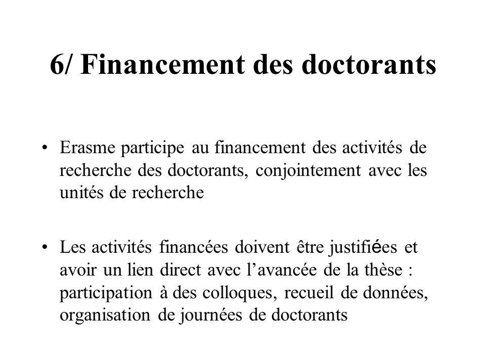 6/ Financement des doctorants Erasme participe au financement des activités de recherche des doctorants, conjointement avec les unités de recherche Le