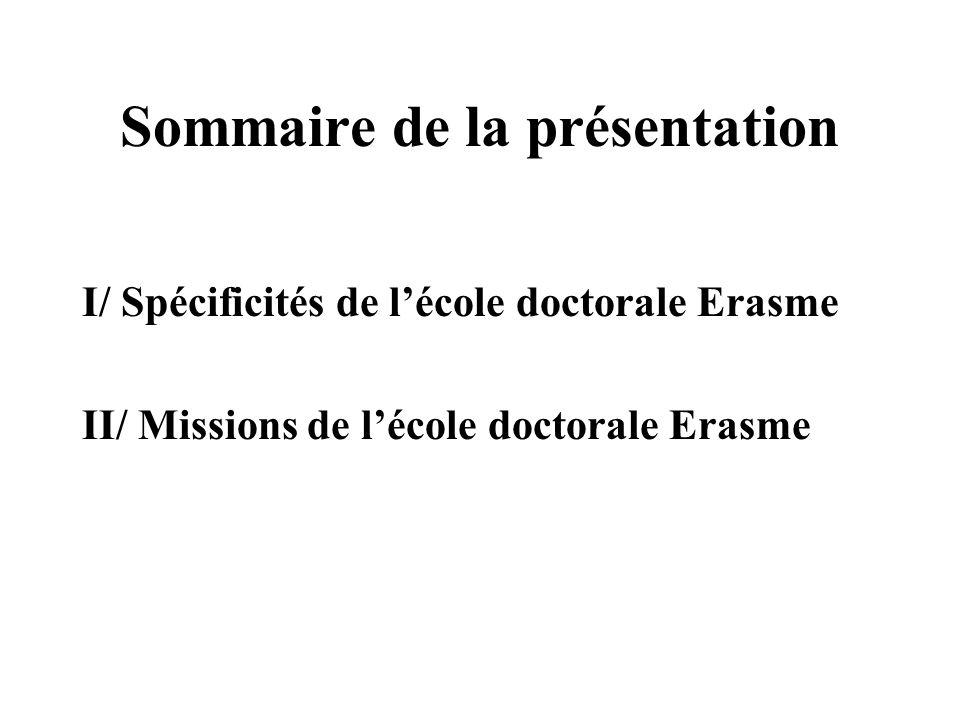 Sommaire de la présentation I/ Spécificités de lécole doctorale Erasme II/ Missions de lécole doctorale Erasme