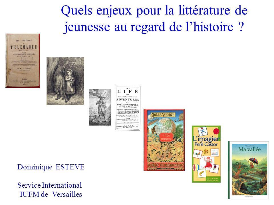 Quels enjeux pour la littérature de jeunesse au regard de lhistoire ? Dominique ESTEVE Service International IUFM de Versailles
