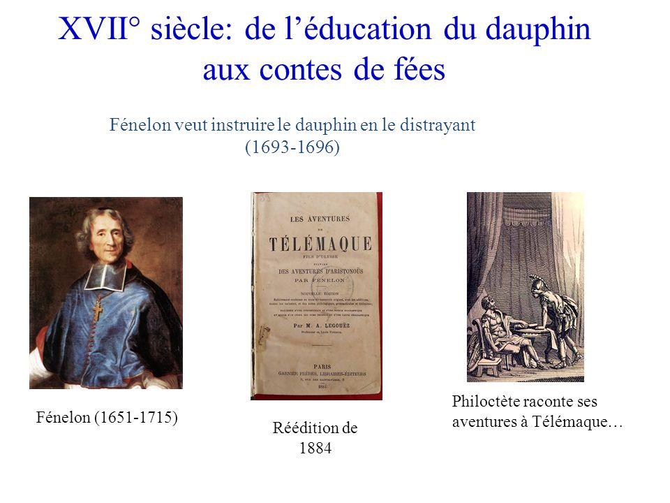 XVII° siècle: de léducation du dauphin aux contes de fées Fénelon veut instruire le dauphin en le distrayant (1693-1696) Fénelon (1651-1715) Philoctèt