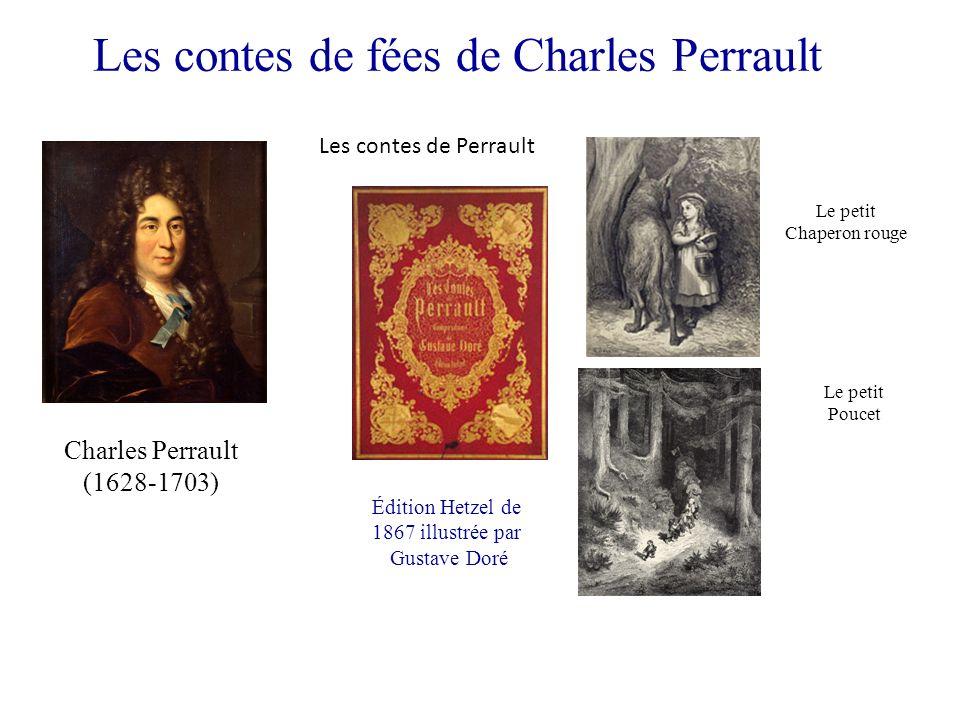 Les contes de fées de Charles Perrault Charles Perrault (1628-1703) Les contes de Perrault Le petit Chaperon rouge Le petit Poucet Édition Hetzel de 1