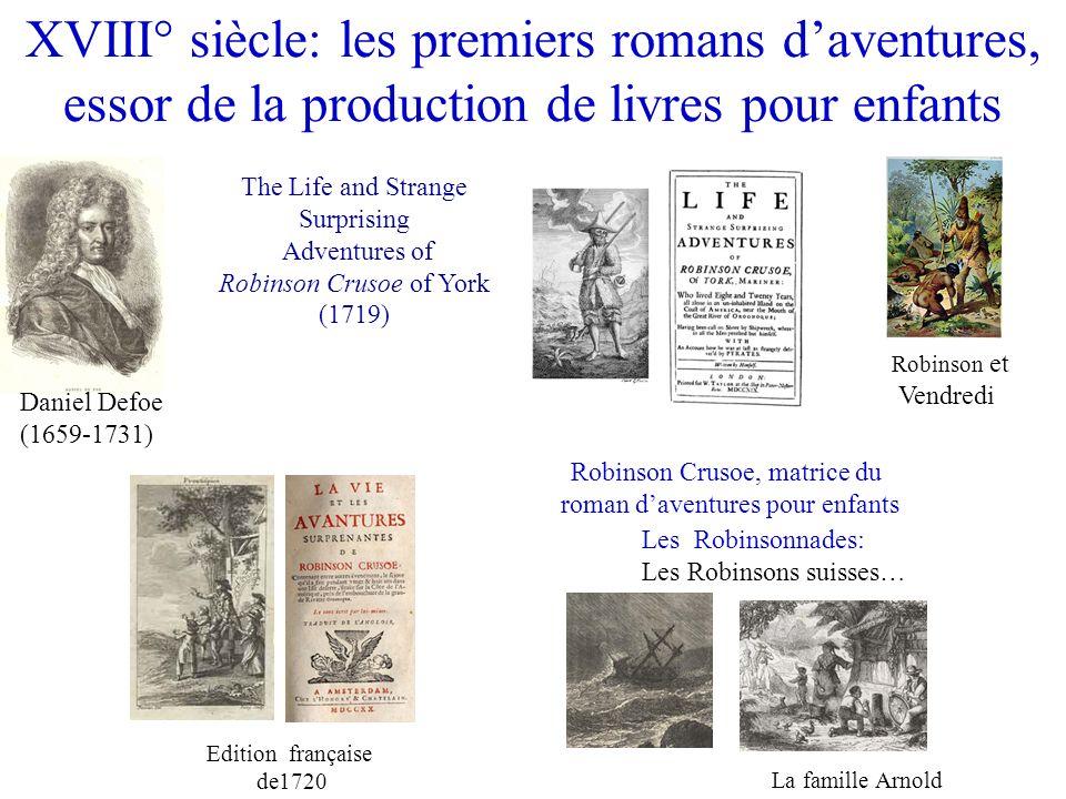 XVIII° siècle: les premiers romans daventures, essor de la production de livres pour enfants The Life and Strange Surprising Adventures of Robinson Cr