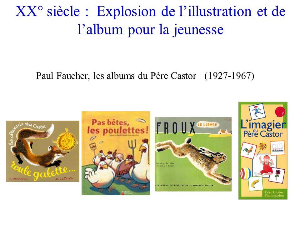 XX° siècle : Explosion de lillustration et de lalbum pour la jeunesse Paul Faucher, les albums du Père Castor (1927-1967)