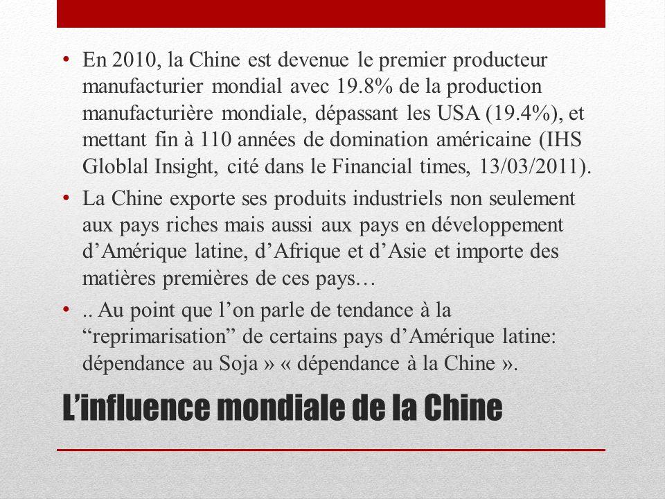 Linfluence mondiale de la Chine Cela donne à la Chine une position de force et une grande influence sur les relations internationale La Chine est le premier client du Japon, de la Corée du sud, de la Thaïlande, et compte parmi les premiers clients de beaucoup dautres pays dAsie.